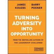 Turning Adversity into Opportunity by James M. Kouzes