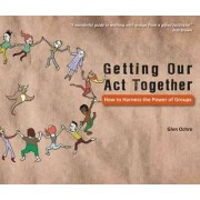 Getting Our Act Together by Glen Ochre