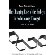 The Changing Role of the Embryo in Evolutionary Thought by Ron Amundson