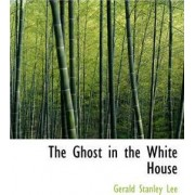 The Ghost in the White House by Gerald Stanley Lee
