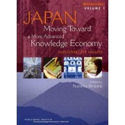 Japan, Moving Toward a More Advanced Knowledge Economy: Assessment and Lessons v. 1 by Tsutomu Shibata