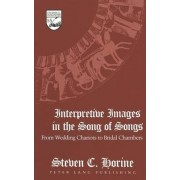 Interpretive Images in the Song of Songs by Steven C. Horine