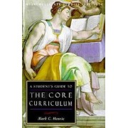 A Student's Guide to Core Curriculum by Mark C. Henrie