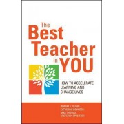 The Best Teacher in You: Thrive on Tensions, Accelerate Learning, and Change Lives by Robert E. Quinn