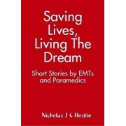 Saving Lives, Living The Dream by Nicholas Hoskin