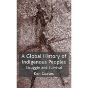 A Global History of Indigenous Peoples by Kenneth Coates