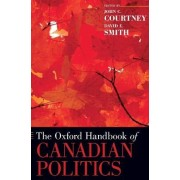 The Oxford Handbook of Canadian Politics by John Courtney