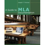 A Guide to MLA Documentation by Joseph F. Trimmer
