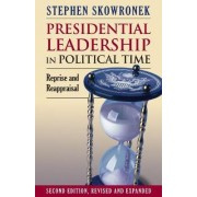 Presidential Leadership in Political Time by Stephen Skowronek