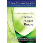 Supervision Essentials for Emotion-Focused Therapy by Leslie S. Greenberg