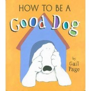How to Be a Good Dog by Gail Page