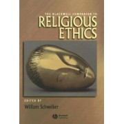 The Blackwell Companion to Religious Ethics by William Schweiker