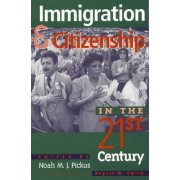 Immigration and Citizenship in the Twenty-First Century by Noah M. Jedidiah Pickus