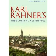 Karl Rahner's Theological Aesthetics by Peter Joseph Fritz