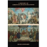 A History of Christian-Muslim Relations by Hugh Goddard