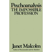 Psychoanalysis, the Impossible Profession by MS Janet Malcolm
