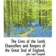 The Lives of the Lords Chancellors and Keepers of the Great Seal of England, by John Lord Campbell