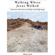 Walking Where Jesus Walked by Hillary Kaell