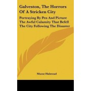 Galveston, the Horrors of a Stricken City by Murat Halstead