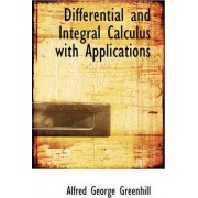 Differential and Integral Calculus with Applications by Alfred George Greenhill