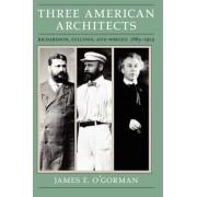 Three American Architects by James F. O'Gorman