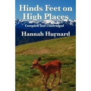 Hinds Feet on High Places Complete and Unabridged by Hannah Hurnard by Hannah Hurnard