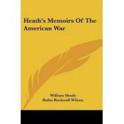 Heath's Memoirs of the American War by William Heath