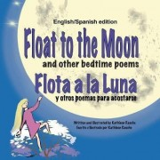 Float to the Moon and Other Bedtime Poems - English/Spanish Edition by Kathleen Rasche