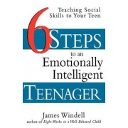 Six Steps to an Emotionally Intelligent Teenager by James Windell