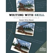 Writing with Skill: Student Workbook Level 2 by Susan Wise Bauer