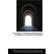 Proceedings of the American Pharmaceutical Association at the Eleventh Annual Meeting by American Pharmaceut Association