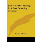 Blobson's Dire Mishaps in a Barn Storming Company by Mortimer M Shelley
