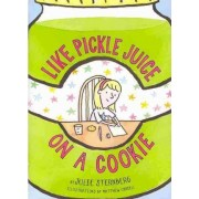 Like Pickle Juice on a Cookie by Julie Sternberg