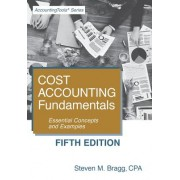 Cost Accounting Fundamentals: Fifth Edition: Essential Concepts and Examples