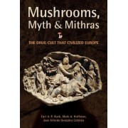 Mushrooms, Myths and Mithras by Carl Ruck