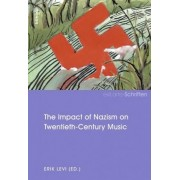 The Impact of Nazism on Twentieth-Century Music by Erik Levi