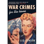 War Crimes for the Home by Liz Jensen