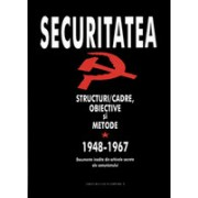 Securitatea. Structuri/cadre, obiective si metode. 1948-1989 (vol. I-II)