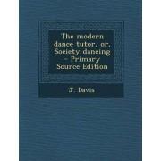 The Modern Dance Tutor, Or, Society Dancing by J Davis