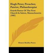 Hugh Peter, Preacher, Patriot, Philanthropist by Eleanor Bradley Peters