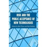 Risk and the Public Acceptance of New Technologies by Rob Flynn