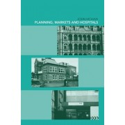 Planning, Markets and Hospitals by John Mohan