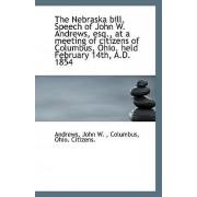 The Nebraska Bill. Speech of John W. Andrews, Esq., at a Meeting of Citizens of Columbus, Ohio, Held by Andrews John W