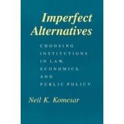Imperfect Alternatives by Neil K. Komesar