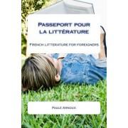 Passeport Pour La Litterature: Apprendre Le Francais Par Les Textes