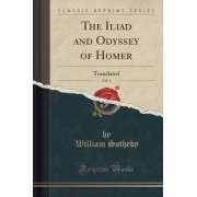 The Iliad and Odyssey of Homer, Vol. 1 by William Sotheby