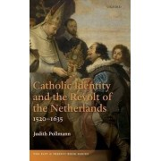Catholic Identity and the Revolt of the Netherlands, 1520-1635 by Professor of Early Modern Dutch History Judith Pollmann