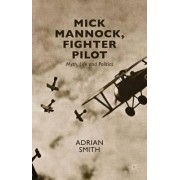 Mick Mannock, Fighter Pilot by Adrian Smith