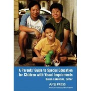 A Parents' Guide to Special Education for Children with Visual Impairments by Susan LaVenture