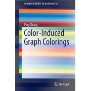 Color-Induced Graph Colorings 2015 by Ping Zhang
